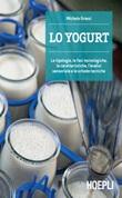 Lo yogurt. Le tipologie, le fasi tecnologiche, le caratteristiche, l'analisi sensoriale e le schede tecniche Ebook di  Michele Grassi