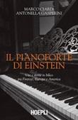 Il pianoforte di Einstein. Vite e storie in bilico tra Firenze, Europa e America Ebook di  Marco Ciardi, Antonella Gasperini