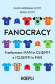 Fanocracy. Trasformare i fan in clienti e i clienti in fan Ebook di  David Meerman Scott, Reiko Scott