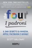 The four. I padroni. Il DNA segreto di Amazon, Apple, Facebook e Google Ebook di  Scott Galloway