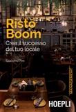 Risto Boom. Crea il successo del tuo locale Ebook di  Giacomo Pini
