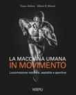 La macchina umana in movimento. Locomozione naturale, assistita e sportiva Ebook di  Franco Saibene, Alberto E. Minetti