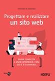 Progettare e realizzare un sito web. Guida completa a User experience, CMS, SEO e e-commerce Ebook di  Cristiano De Scisciolo
