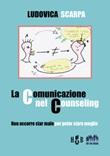La comunicazione nel counseling. Non occorre star male per poter stare meglio Ebook di  Ludovica Scarpa, Ludovica Scarpa, Ludovica Scarpa