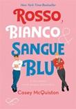 Rosso, bianco & sangue blu Ebook di  Casey McQuiston, Casey McQuiston