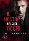 Il mostro nei suoi occhi. Monster in his eyes Ebook di  J. M. Darhower, J. M. Darhower