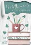 Perfettamente incompreso. The perfect series Ebook di  Robin Daniels