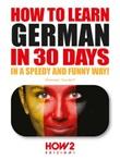 How to learn german in 30 days Ebook di  Giovanni Sordelli, Giovanni Sordelli