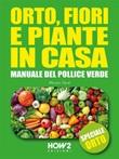 Orto, fiori e piante in casa. Manuale del pollice verde Ebook di  Marzia Verdi