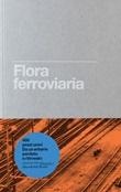 Flora ferroviaria ovvero la rivincita della natura sull'uomo Libro di  Graziano Papa, Fabio Pusterla, Ernesto Schick