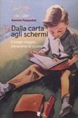 Dalla carta agli schermi. Il lungo viaggio attraverso la scuola Libro di  Daniela Pasqualini