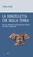 La donzelletta che nulla temea. Percorsi alternativi nella letteratura italiana tra Sette e Ottocento Ebook di  Tatiana Crivelli