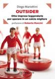 Outsider. Otto imprese leggendarie per sperare in un calcio migliore Ebook di  Diego Mariottini