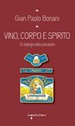 Vino, corpo e spirito santo. 35 dialoghi della seduzione Ebook di  G. Paolo Bonani