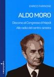 Aldo Moro. Alle radici del centro-sinistra. Discorso al Congresso di Napoli Libro di  Enrico Farinone