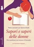 Sapori e saperi delle donne. Per cambiare noi stesse e il mondo Ebook di  Paola Leonardi, Serena Dinelli
