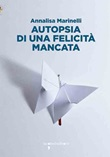 Autopsia di una felicità mancata Ebook di  Annalisa Marinelli