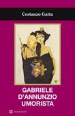 Gabriele d'Annunzio umorista Libro di  Costanzo Gatta