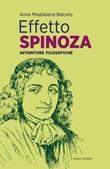Effetto Spinoza. Avventure filosofiche Libro di  Anna Maddalena Belcaro