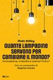Quante lampadine servono per cambiare il mondo? Innovazione, crescita e scenari futuri Ebook di  Matt Ridley