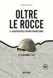 Oltre le rocce. Il sacrificio degli italiani a Montelungo. 8-16 dicembre 1943 Libro di  Pier Luigi Villari