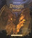 Draghi italiani. Le misteriose e fantastiche creature nelle leggende della tradizione popolare italiana Libro di  Davide Frisoni