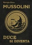 Mussolini. Duce si diventa. L'uomo che con il suo carisma cambiò il corso della storia. Ediz. lusso Libro di  Remigio Zizzo