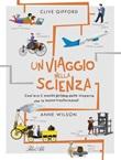 Un viaggio nella scienza. Com'era la vita prima delle scoperte che hanno trasformato il mondo? Ediz. a colori Libro di  Clive Gifford