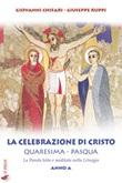 La celebrazione di Cristo. Quaresima e Pasqua. Anno A Libro di  Giovanni Chifari, Giuseppe Ruppi
