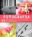 Fotografia. 52 sfide creative per portare le vostro foto ad un nuovo livello. Ediz. illustrata Libro di  Anne-Laure Jacquart