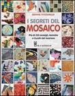 I segreti del mosaico. Più di 200 consigli, tecniche e trucchi del mestiere Libro di  Bonnie Fitzgerald