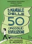 Il manuale delle 50 (piccole) rivoluzioni per cambiare il mondo Libro di  Pierdomenico Baccalario, Federico Taddia