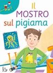 Il mostro sul pigiama Libro di  Marco Bonatti, Carolina D'Angelo