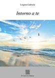 Intorno a te Libro di  Luigina Gabriele