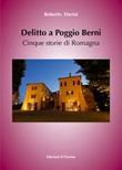 Delitto a Poggio Berni. Cinque storie di Romagna Libro di  Roberto Fiorini