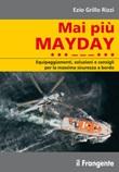 Mai più mayday. Equipaggiamenti, soluzioni e consigli per la massima sicurezza a bordo Libro di  Ezio Grillo Rizzi