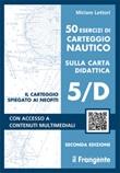 50 esercizi di carteggio nautico sulla carta didattica 5/D. Con Contenuto digitale (fornito elettronicamente) Libro di  Miriam Lettori