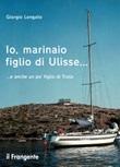 Io, marinaio figlio di Ulisse... e anche un po' figlio di Troia Libro di  Giorgio Longato