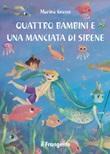 Quattro bambini e una manciata di sirene. Ediz. illustrata Libro di  Marina Grasso