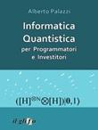 Informatica quantistica per programmatori e investitori Ebook di  Alberto Palazzi