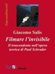 Filmare l'invisibile. Il trascendente nell'opera teorica di Paul Schrader Ebook di  Giacomo Salis