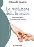 La rivoluzione della tenerezza. Crescere i figli con una guida gentile Ebook di  Antonella Sagone, Antonella Sagone