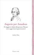 Angurie per Amadeus. Il viaggio in Italia del giovane Mozart (con suggerimenti gastronomici) Ebook di  Andrea Maia, Andrea Maia