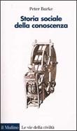 Storia sociale della conoscenza. Da Gutenberg a Diderot Libro di  Peter Burke