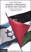 Israele e Palestina: la forza dei numeri. Il conflitto mediorientale fra demografia e politica Libro di  Sergio Della Pergola