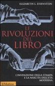 Le rivoluzioni del libro. L'invenzione della stampa e la nascita dell'età moderna Libro di  Elizabeth L. Eisenstein