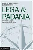 Lega & Padania. Storie e luoghi delle camicie verdi Libro di  Gianluca Passarelli, Dario Tuorto