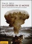 La guerra in 12 mosse. Momenti chiave della seconda guerra mondiale Libro di  Philip M. Bell