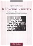 Il Concilio in diretta. Il Vaticano II e la televisione tra partecipazione e informazione Libro di  Federico Ruozzi