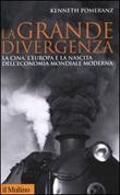 La grande divergenza. La Cina, l'Europa e la nascita dell'economia mondiale moderna Libro di  Kenneth Pomeranz